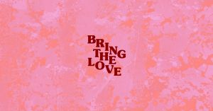 Bring The Love 2019